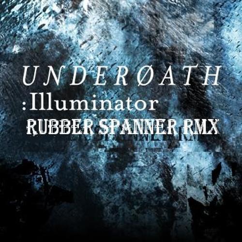 Underoath - Illuminator (Rubber Spanner remix)
