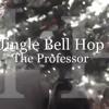 Jingle Bell Hop (The Professor)