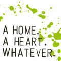 A Home. A Heart. Whatever Crystaleyed Artwork