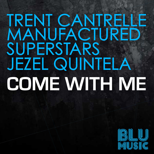 Trent Cantrelle, Manufactured Superstars &  Jezel Quintela - Come With Me