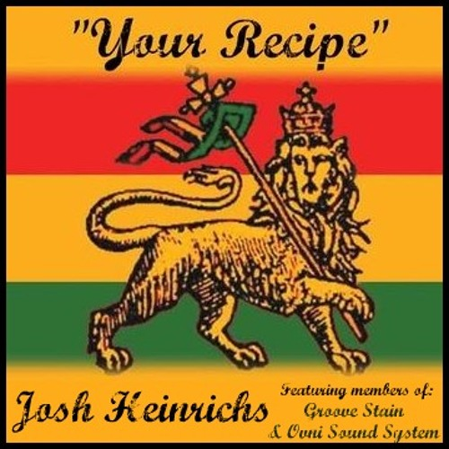 "Josh Heinrichs ""Your Recipe"" Ft. Groove Stain & Ovni Sound System (Aswad)"