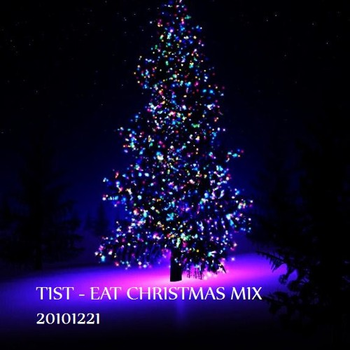 EAT CHRISTMAS MIX  20101221 [ BY_TIST ]