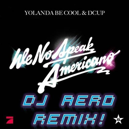 Yolanda Be Cool & DCUP - We No Speak Americano (DJ Aero's 2011 MashUp Remix) DOWNLOADABLE NOW!!!!