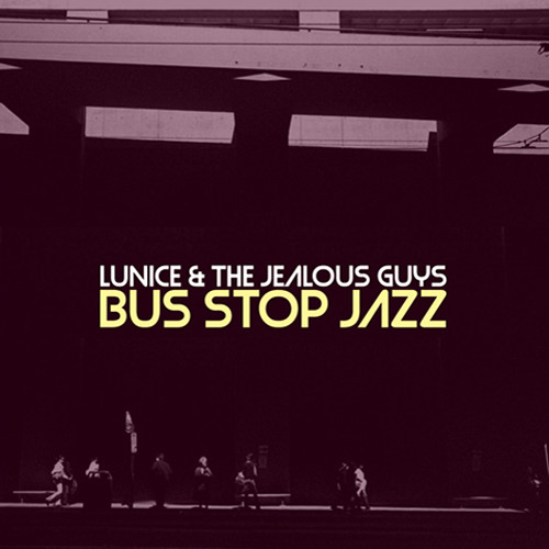Lunice & The Jealous Guys - Bus Stop Jazz