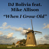 Bolivia feat Mike Allison - When I Grow Old (Radio Edit)
