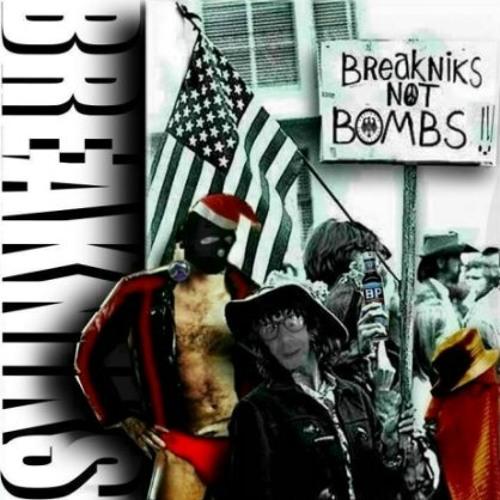 """""""BREAKNIKS NOT BOMBS!!!"""""""