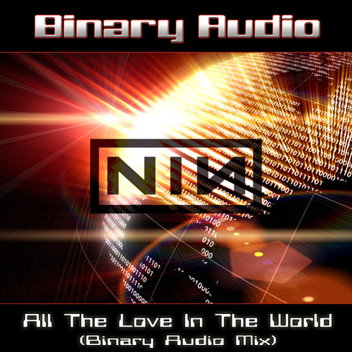 NIN - All The love in The World (Binary Audio Mix)