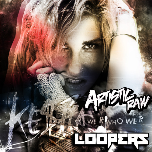 Ke$ha - We R Who We R (Artistic Raw & Loopers Remix)