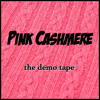 PINK CASHMERE- The Demo Tape