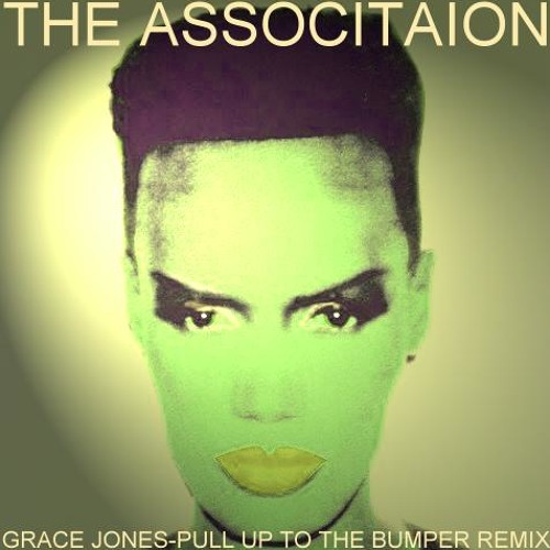 MISS GRACE JONES-PULL UP TO THE BUMPER-ThE AsSocIaTIoN ReMiX