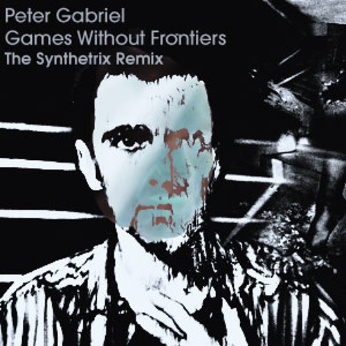 Games Without Frontiers (The Synthetrix Remix)