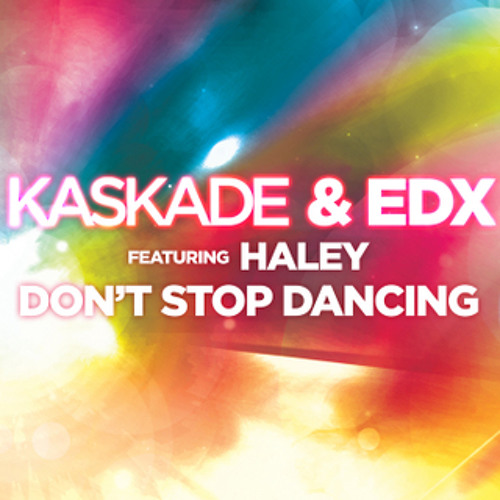 Kaskade and EDX feat. Haley - Dont Stop Dancing (Justin Michael and Kemal Remix) Official Remix