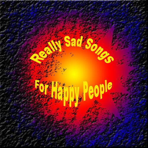 Really Sad Songs For Happy People