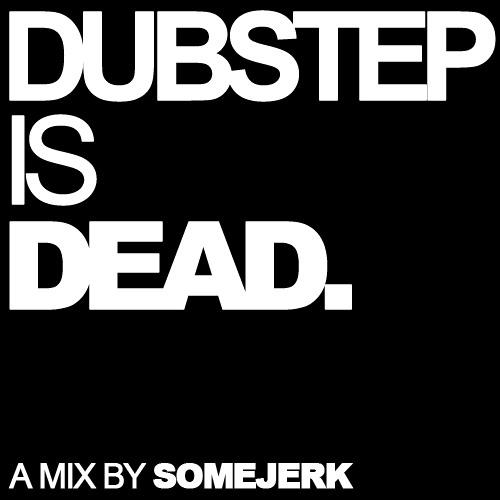 somejerk - dubstep is dead mix (dubstepisdead.com)