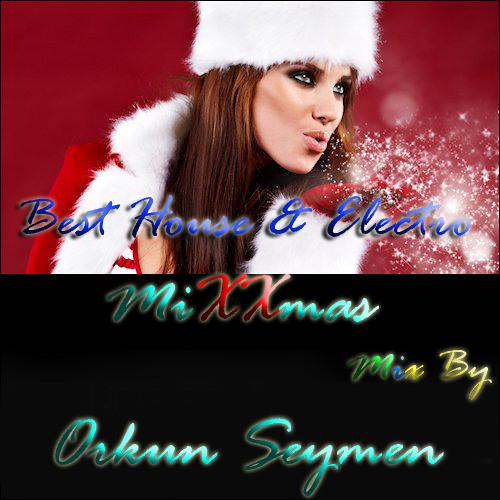 Best House & Electro MiXXmas (Mixed By Orkun Seymen)