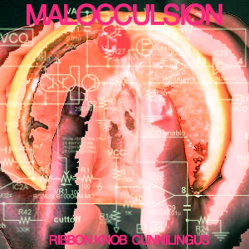 "MALOCCUSION ""Ribbon Knob Cunnilingus"""