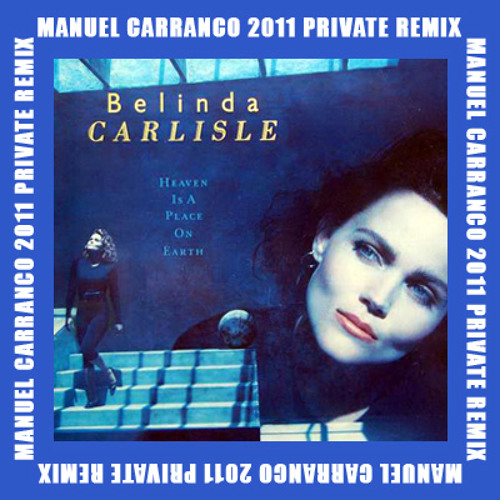 Belinda Carlisle - Heaven Is A Place On Earth (M Carranco 2011 Remix) - FREE DOWNLOAD !!!