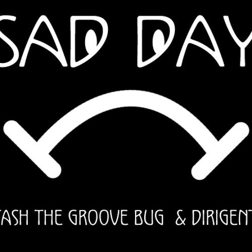 Sad Day (Original) Stash The Groove Bug And Dirigenta
