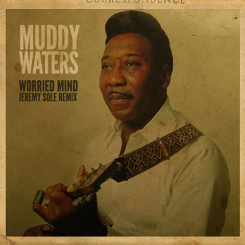 MUDDY WATERS - Worried Mind (Jeremy Sole remix)