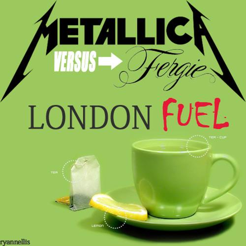 London Fuel (Metallica vs. Fergie)