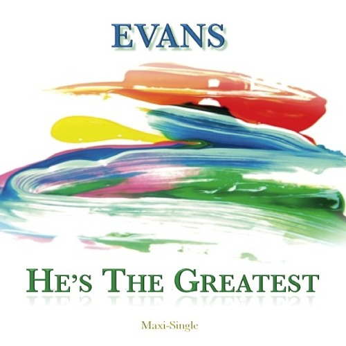 "He's The Greatest ...feat ""EVANS""       ©"