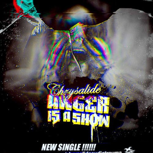 CHRYSALIDE anger is a show (single edit)
