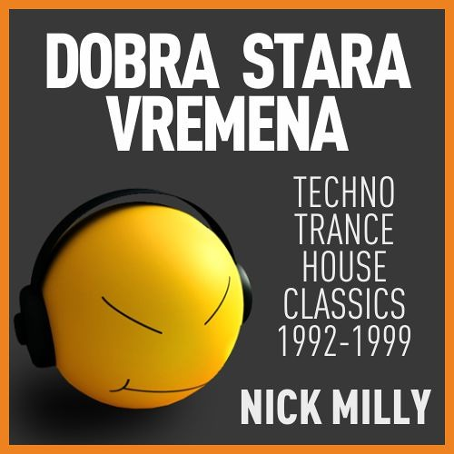 Nick Milly - Dobra Stara Vremena - Techno Trance House Classics - 1992-1999