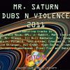 Mr. Saturn - Dubs N Violence Mix 2011