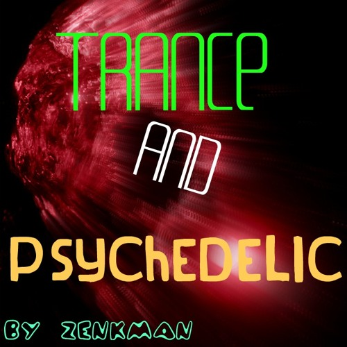 Trance and Psychedelic by ZENKMAN and FRIENDS