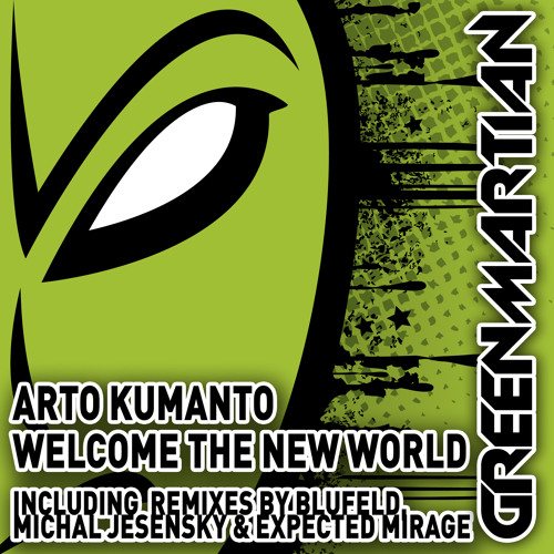 Arto Kumanto - Welcome The New World - Michal Jesensky Remix (Green Martian)