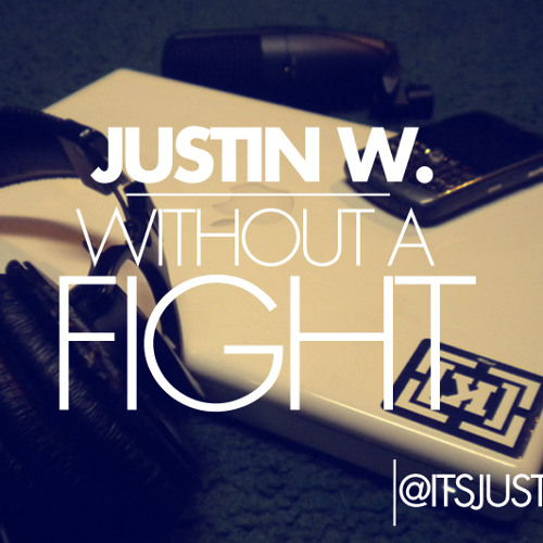 JUSTIN W - Without A Fight