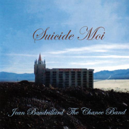 Suicide moi  - jean baudrillard & the chance band
