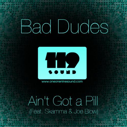 Bad Dudes ft. Skamma & Joe Blow - Aint Got A Pill