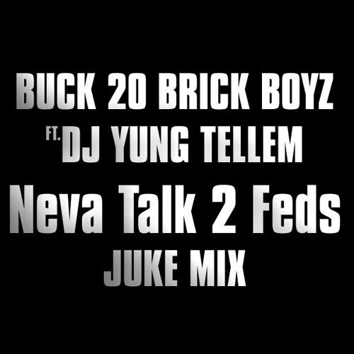 Buck 20 Brick Boyz - Neva Talk 2 Feds (Feat. Dj Yung Tellem - Juke Mix)