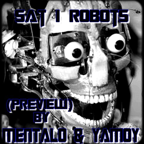 YAMOY & MENTALO - SaT i RoBotS (Old preview)--> Soon Refix ..!!-> Stay tuned ..!!