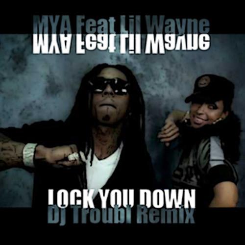 Mya Feat Lil Wayne - Lock You Down [Troubl Remix]