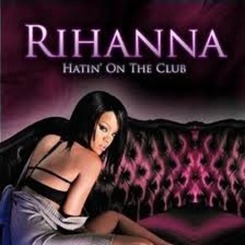 Rihanna feat. The Dream - Hatin On The Club
