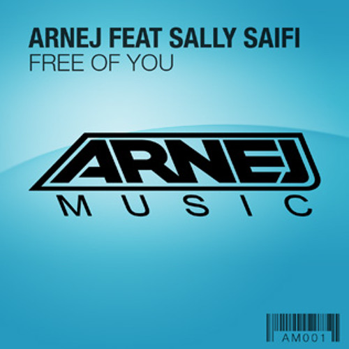Arnej feat Sally Saifi - Free Of You (Arnej Club Mix)