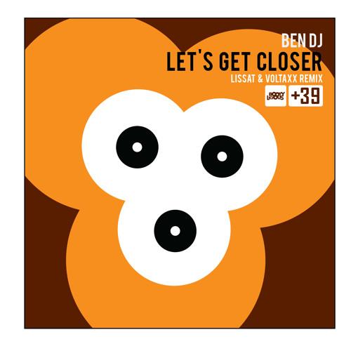 Ben DJ - Let's get closer (Lissat & Voltaxx) top 100 house beatport with BOOTYLICIOUS REC