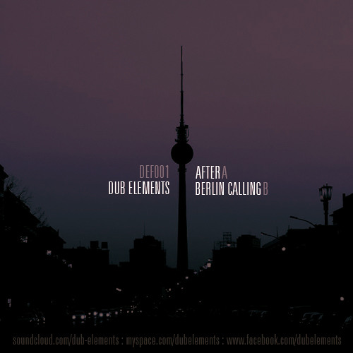 Dub Elements - After / Berlin Calling (DEF001) FREE DOWNLOAD !!