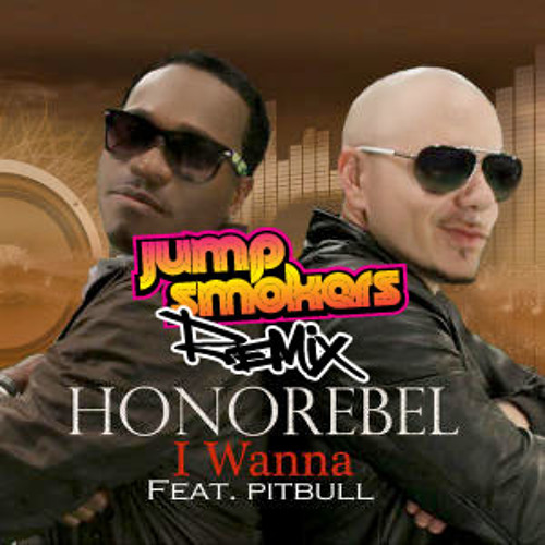 Honorebel feat. Pitbull & Jump Smokers - I Wanna - Produced by Jump Smokers