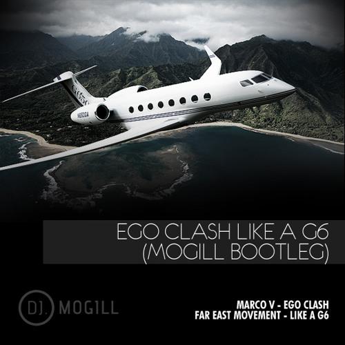 Marco V vs. Far East Movement - Ego Clash Like A G6 (Mogill Bootleg)