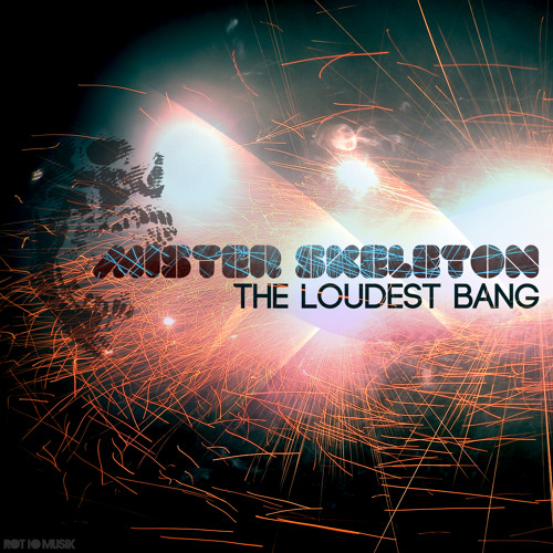 Mr. Skeleton- The Loudest Bang EP **OUT SOON ON ROT10 MUSIK** (128KBPS PREVIEW)