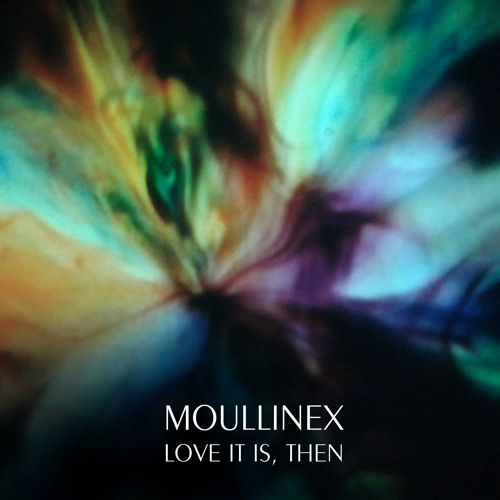 Moullinex - Love it is, Then - Free download!