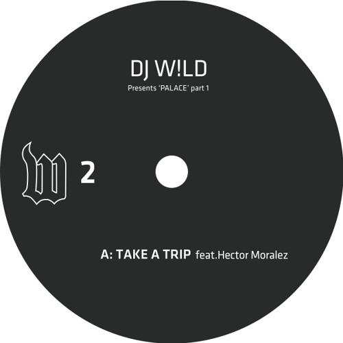 DJ W!LD - Take A Trip ft. Hector Moralez (The W Label, W02)