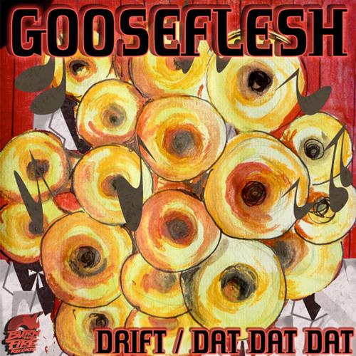Gooseflesh: Drift / Dat Dat Dat