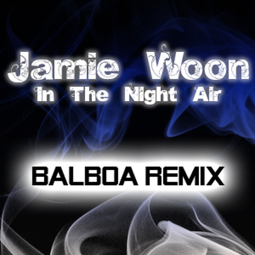 Jamie Woon - In The Night Air (Balboa Dubstep Remix)