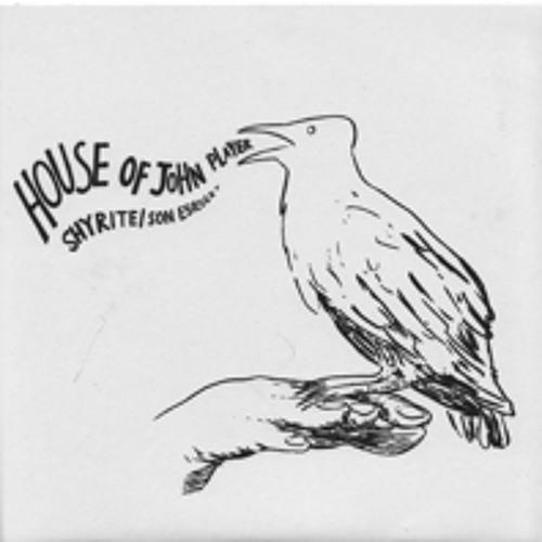 HOUSE OF JOHN PLAYER - SHYRITE / SON ESQUEET