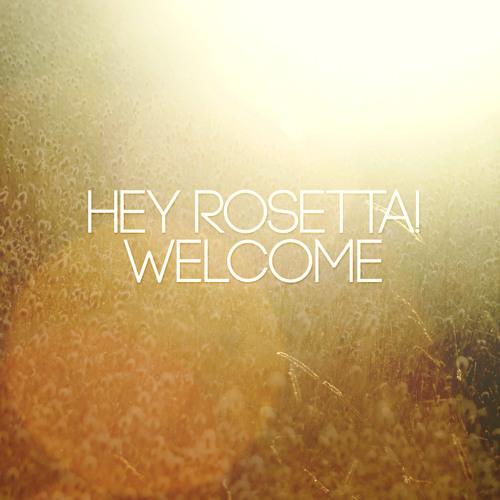 Hey Rosetta! - Welcome