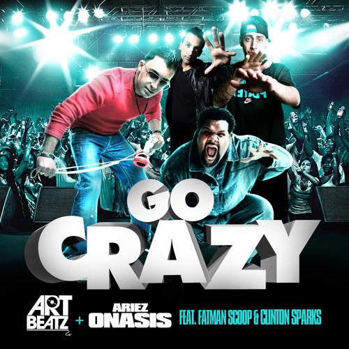 "Ariez Onasis ft. Fatman Scoop & Clinton Sparks ""Go Crazy"" (Dirty)"